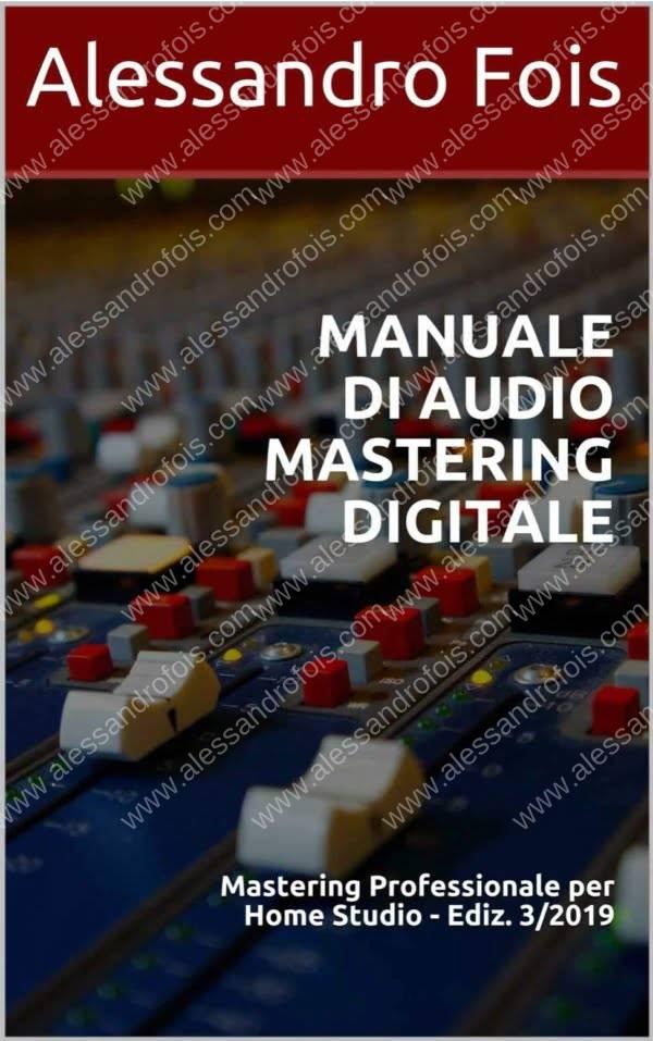 Manuale di Audio Mastering Digitale - Alessandro Fois